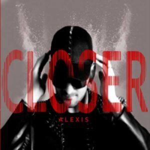 Closer, ALEXIS, cantante pop