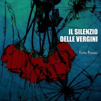 Fiori Recisi, Il Silenzio Delle Vergini, musica rock